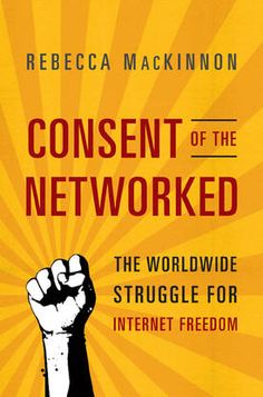 Buy Consent of the Networked: The Worldwide Struggle For Internet Freedom by Rebecca MacKinnon and Read this Book on Kobo's Free Apps. Discover Kobo's Vast Collection of Ebooks and Audiobooks Today - Over 4 Million Titles! Reading Levels, Reading Lists, Nonfiction, New Books, Freedom, This Book, How To Remove, Internet, Author