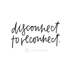 Lesson 104: Disconnect to reconnect. // Original hand-lettering by Heather Luscher for Lettered Lessons