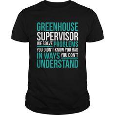 GREENHOUSE SUPERVISOR T-Shirts, Hoodies. SHOPPING NOW ==► https://www.sunfrog.com/LifeStyle/GREENHOUSE-SUPERVISOR-132235287-Black-Guys.html?id=41382