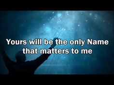Big Daddy Weave - Yours will Be (The Only Name) lyrics - YouTube