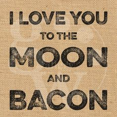 """""""I Love You to the Moon and Bacon"""" Burlap Print.  Copyright by GalleryWrapps"""
