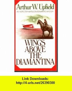 Wings Above The Diamantina - An Inspector Napoleon Bonaparte Mystery Arthur W. Upfield ,   ,  , ASIN: B000IWSFSY , tutorials , pdf , ebook , torrent , downloads , rapidshare , filesonic , hotfile , megaupload , fileserve