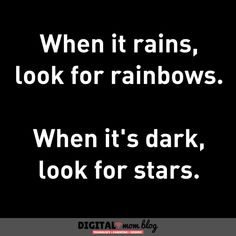 When if rains, look for rainbows. When it's dark, look for stars. Inspirational mom quotes Best quotes to help the mom who is having a bad dad - Care Quotes, Mom Quotes, Quotes To Live By, Best Quotes, Lessons Learned In Life, Life Lessons, Inspirational Quotes For Moms, Body Positive Quotes, Parenting Quotes