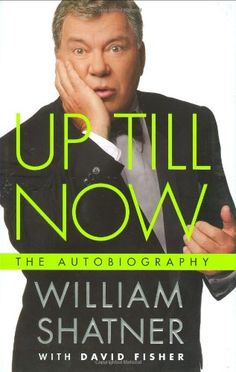 Up Till Now: The Autobiography by William Shatner