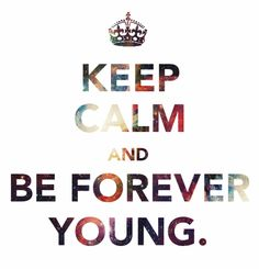 Keep Calm and Be Forever Young♕ #KeepCalm #Quote #Quotes
