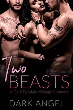 Two Beasts: A Dark Fairytale Menage Romance by Dark Angel https://www.amazon.com/dp/B073C4F2C9/ref=cm_sw_r_pi_dp_x_JtWwzbVBB0SGJ