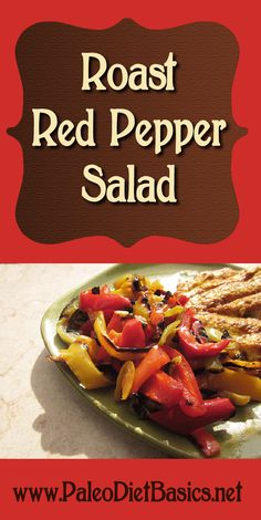 Simplified Roast Pepper Salad. Find out how to make it quick & easy! www.paleodietbasics.net