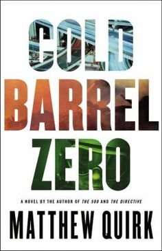 Cold Barrel Zero by Matthew Quirk. Nothing's worse than being an innocent man in the wrong place at the wrong time.