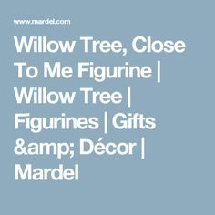 Willow Tree, Close To Me Figurine | Willow Tree | Figurines | Gifts & Décor | Mardel