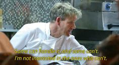 When you feel like you can't handle it: | 24 Inspirational Quotes From Gordon Ramsay To Get You Through The Day