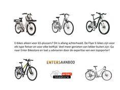 De E-bikes van het gerenommeerde merk Flyer nodigen u uit om veel vaker de fiets te pakken en te genieten van het buiten zijn. E-bikes zijn al lang niet meer alleen voor 65-plussers, maar voor alle types fietsers van alle leeftijden. Kom naar onze winkel voor een geselecteerd assortiment en laat u adviseren door een ervaren fietser of maak een proefritje.  Voor meer info kijk op www.enterbikestore.nl