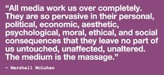 """""""All media work us over completely"""" - Marshall McLuhan"""