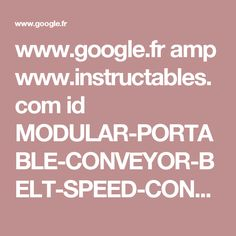 www.google.fr amp www.instructables.com id MODULAR-PORTABLE-CONVEYOR-BELT-SPEED-CONTROL-BY-AR %3famp_page=true