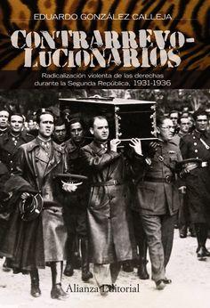 Contrarrevolucionarios: radicalizacion violenta de las derechas durante la Segunda Republica 1931-1936. Alianza Editorial. Tapa blanda. 464 páginas.