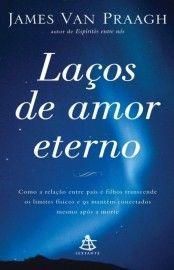 Baixar Livro Laços de Amor Eterno - James Van Praagh em PDF, ePub e Mobi