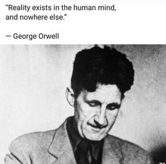 """#quote """" Reality exists in the human mind, and nowhere  else."""" #George #Orwell"""