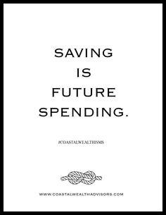 Saving is Future Spending. #coastalwealthisms #financialquotes #johnsisland