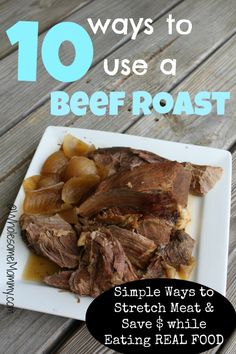 10 Ways to Use a Beef Roast – Tricks for Streching Real Food to Save Money