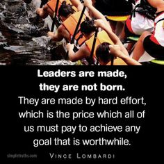 """""""Leaders are made, they are not born. Vince Lombardi, Great Leaders, Teamwork, Quotes To Live By, Effort, Leadership, How To Become, Wisdom, Goals"""