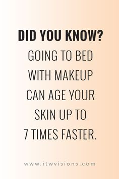 Did you know?  Our skin ages up to 7 times faster if you wear makeup to bed!  Definitely a good idea to have a great skincare routine! Find a skincare consultant.  skincare quote // rodan and fields business // arbonne business // Mary kay business // makeup artist // motivational quote // inspirational quote // makeup tip // skincare tip // wash your face before bed