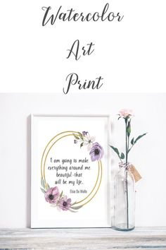 Watercolor Printable 8x10 Wall Art – I Am Going To Make Everything Around Me Beautiful....  This item is for an 8x10 DIGITAL download item, NO PHYSICAL item will be shipped to your address. All my photos do have watermarks, you will NOT be receiving water marked prints.  I do not accept returns but