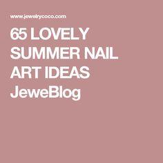65 LOVELY SUMMER NAIL ART IDEAS JeweBlog