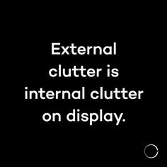 External clutter is internal clutter on display. How's your decluttering going? -personally I agree. As we declutter, it's like facing our old selves; taste in clothing, impulse buys, etc. and decluttering is going. Life Quotes Love, Great Quotes, Quotes To Live By, Me Quotes, Motivational Quotes, Inspirational Quotes, Funny Quotes, Mantra, The Words