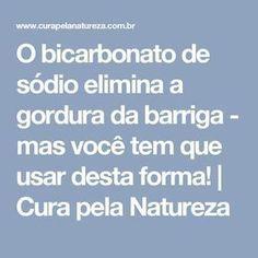 O bicarbonato de sódio elimina a gordura da barriga - mas você tem que usar desta forma! Natural Medicine, Diabetes, Health And Beauty, Remedies, Food And Drink, Health Fitness, Challenges, Healing, Tips