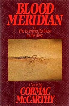 Blood Meridian or the Evening Redness in the West-- is a 1985 epic Western (or anti-Western) novel by American author Cormac McCarthy. McCarthy's fifth book, it was published by Random House. Books You Should Read, Books To Read, My Books, Reading Lists, Book Lists, Scary Novels, Blood Meridian, Better Books, Best Novels