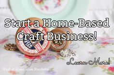 Start a Home-Based Craft Business! / Learn More!