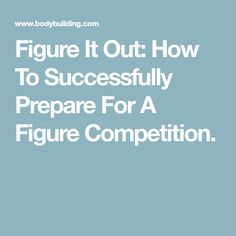 Figure It Out: How To Successfully Prepare For A Figure Competition.