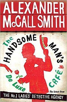 Télécharger The Handsome Man's De Luxe Café : The No. 1 Ladies' Detective Agency, Book 15 Gratuit