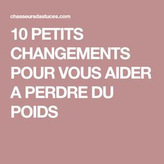 10 PETITS CHANGEMENTS POUR VOUS AIDER A PERDRE DU POIDS Fitness Diet, Health Fitness, Acupuncture, Food And Drink, Lose Weight, Challenges, Healthy Recipes, Healthy Food, Sport