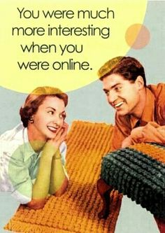You more interesting when you were on line