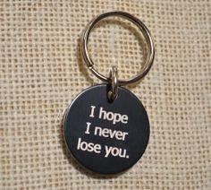 """""""I Hope I Never Lose You"""" Keychain"""