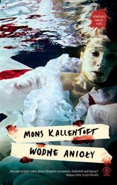 """Mons Kallentoft, """"Wodne anioły"""", przeł. Anna Krochmal, Robert Kędzierski, Rebis, Poznań 2013. 426 stron"""