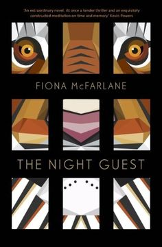 The Night Guest by Fiona McFarlane, horribly believable tale about an elderly woman and her increasingly sinister carer