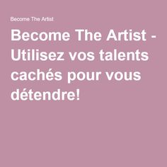 Become The Artist - Utilisez vos talents cachés pour vous détendre!