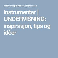 Instrumenter | UNDERVISNING: inspirasjon, tips og idèer