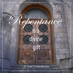 """Elder D. Todd Christofferson: """"Repentance is a divine gift."""" #lds #quotes"""