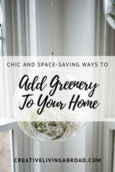 Chic and Space-saving Ways To Add Greenery To Your Home — Creative Living Abroad