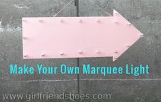 Make Your Own Marquee Light | Girlfriends Are Like Shoes