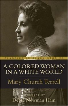 A Colored Woman In A White World (Classics in Black Studies) by Mary Church Terrell. $21.98. Publication: June 3, 2005. Series - Classics in Black Studies. Author: Mary Church Terrell. Publisher: Humanity Books (June 3, 2005)