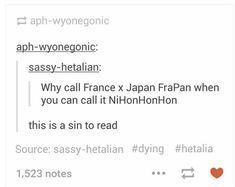 Hetalia is a sin itself, shut up, we shall now call France x Japan NiHinHonHon Bad Touch Trio, Hetalia Funny, Tumblr Posts, Memes, Hilarious, It's Funny, Anime, Fangirl, Fandoms