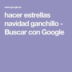 hacer estrellas navidad ganchillo - Buscar con Google