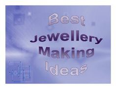 Creative Ideas For Jewellery Making