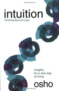 Intuition: Knowing Beyond Logic by Osho, http://www.amazon.com/dp/0312275676/ref=cm_sw_r_pi_dp_Oo1Fqb16H7G0W