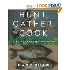 Hunt, Gather, Cook: Finding the Forgotten Feast [Hardcover]  Hank Shaw (Author)