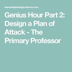 Genius Hour Part Design a Plan of Attack - The Primary Professor Genious Hour, Project Based Learning, Growth Mindset, Professor, How To Plan, Homework, Design, Teacher