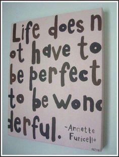 A vida não tem que ser perfeita, tem que ser maravilhosa